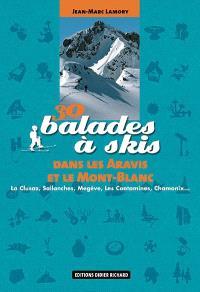30 balades à skis dans les Aravis et le Mont-Blanc : La Clusaz, Sallanches, Megève, Les Contamines, Chamonix...