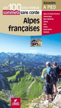 Alpes françaises : les 100 plus beaux sommets sans corde : Alpes-de-Haute-Provence, Hautes-Alpes, Alpes-Maritimes, Drôme, Isère, Savoie, Haute-Savoie, Vaucluse