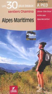 Alpes-Maritimes : les 30 plus beaux sentiers Chamina : littoral - Côte d'Azur, arrière-pays, Alpes Mercantour