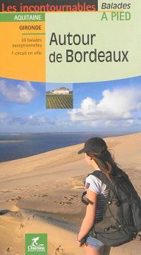 Autour de Bordeaux : Aquitaine, Gironde : 20 balades exceptionnelles, 1 circuit en ville