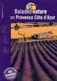 Balades nature en Provence-Côte d'Azur : seul ou en famille, 40 balades pour apprendre à chaque pas