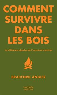 Comment survivre dans les bois : la référence absolue de l'aventure extrême