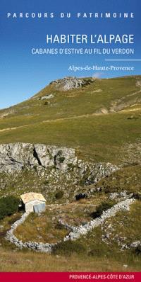 Habiter l'alpage : cabanes d'estive au fil du Verdon : Alpes-de-Haute-Provence