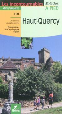 Haut Quercy : 20 balades exceptionnelles : Rocamadour, St-Cirq-Lapopie, Figeac