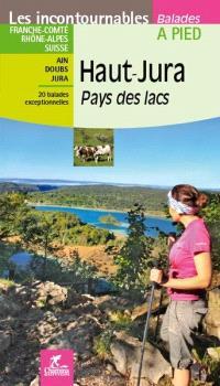 Haut-Jura, pays des lacs : Franche-Comté, Rhône-Alpes, Suisse, Ain, Doubs, Jura : 20 balades exceptionnelles