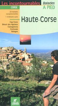 Haute-Corse : 23 balades exceptionelles, 1 itinéraire auto : Cap Corse, désert des Agriates, Castagniccia, Cortenais, Balagne
