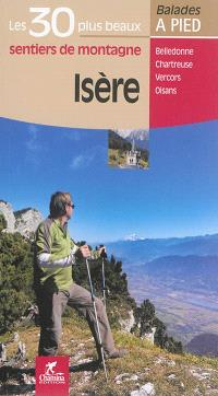 Isère : les 30 plus beaux sentiers Chamina : Belledonne, Chartreuse, Vercors, Oisans