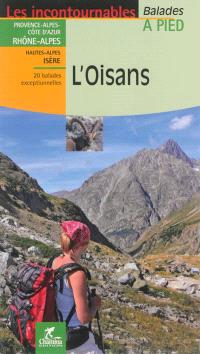 L'Oisans : Provence-Alpes-Côte-d'Azur, Rhône-Alpes, Hautes-Alpes, Isère : 20 balades exceptionnelles