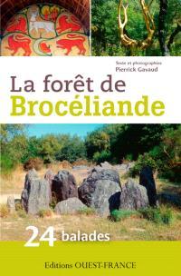 La forêt de Brocéliande : 24 balades pour découvrir la forêt de Brocéliande et ses environs