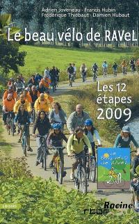 Le beau vélo de RAVel : les 12 étapes 2009 : lacs de l'eau d'Heure, Eupen, Estaimpuis, Ans, Seneffe, Corbais, Namur, Amnéville-les-Thermes, Durbuy, Arlon, Ottignies-Louvain-la-Neuve et Bruxelles