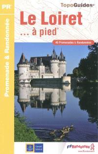 Le Loiret... à pied : 45 promenades & randonnées