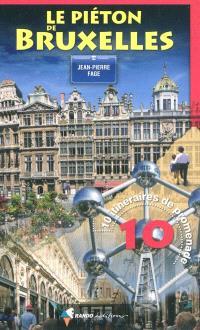 Le piéton de Bruxelles : 10 itinéraires de promenade