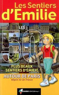 Les 50 plus beaux sentiers d'Emilie autour de Paris : région Ile-de-France