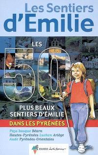Les 50 plus beaux sentiers d'Emilie dans les Pyrénées : Pays basque, Béarn, Hautes-Pyrénées, Luchon, Ariège, Aude, Pyrénées-Orientales : des promenades pour tous