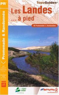 Les Landes... à pied : 40 promenades & randonnées