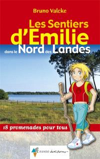 Les sentiers d'Emilie dans le nord des Landes : 18 promenades pour tous