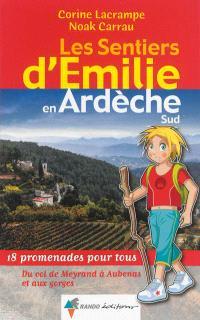 Les sentiers d'Emilie en Ardèche, Les sentiers d'Emilie en Ardèche Sud : 18 promenades pour tous : du col de Meyrand à Aubenas et aux gorges