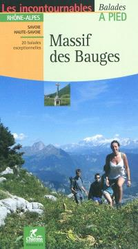 Massif des Bauges : Rhône-Alpes, Savoie, Haute-Savoie : 20 balades exceptionnelles