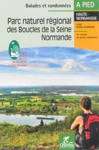 Parc naturel régional des boucles de la Seine normande : Haute-Normandie, Eure, Seine-Maritime : 30 circuits de petite randonnée