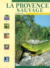 Provence sauvage : itinéraires de découvertes nature
