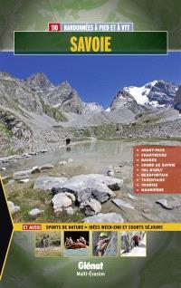 Savoie : 110 randonnées à pied et à VTT : Chartreuse, Bauges, Combe de Savoie, Val d'Arly, Beaufortain