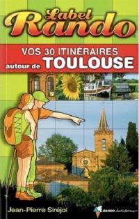 Vos 30 itinéraires autour de Toulouse