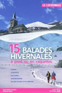 15 balades hivernales à pied ou en raquettes : Luchonnais : Luchon, Le Mourtis, Val d'Aran, Superbagnères, Vallées d'Oueil et du Larboust
