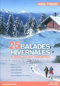 25 balades hivernales à pied ou en raquettes : Ariège-Pyrénées : Beille, Etang de Lers, Guzet, Bethmale, Foix, Vicdessos, Ax-Les-Thermes, le Chioula...