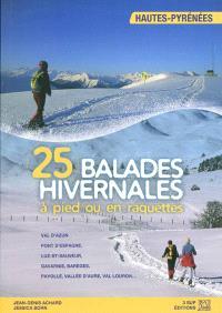 25 balades hivernales à pied ou en raquettes : Haute-Pyrénées : val d'Azun, pont d'Espagne, Luz-St-Sauveur, Gavarnie, Barèges, Payolle, vallée d'Aure, val Louron...