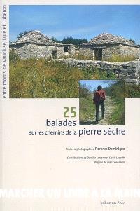 25 balades sur les chemins de la pierre sèche : entre monts de Vaucluse, Lure et Luberon