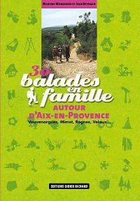 30 balades en famille autour d'Aix-en-Provence : Vauvenargues, Mimet, Rognes, Velaux...