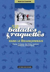 52 balades à raquettes dans le Briançonnais : Clarée, Guisane, Cervière, Lautaret, Vallouise, Freissinières