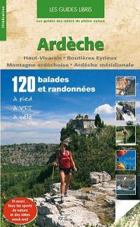 Ardèche : haut Vivarais, Boutières Eyrieux, montagne ardéchoise, Ardèche méridionale : 120 balades et randonnées à pied, à VTT, à vélo