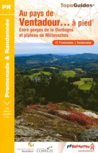 Au pays de Ventadour... à pied : entre gorges de la Dordogne et plateau de Millevaches : 31 promenades et randonnées