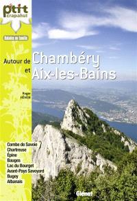 Autour de Chambéry et Aix-les-Bains : Combe de Savoie, lac du Bourget, Chartreuse, Epine, Bauges, Albanais, avant-pays, Chautagne