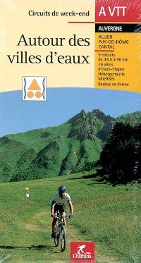 Autour des villes d'eaux : Allier, Puy-de-Dôme, Cantal