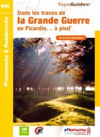 Dans les traces de la Grande Guerre en Picardie... à pied : 48 circuits historiques