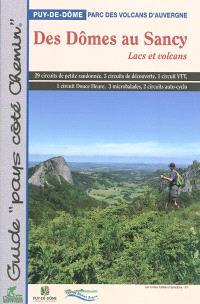 Des Dômes au Sancy : lacs et volcans : 29 circuits de petite randonnée, 3 circuits de découverte, 1 circuit VTT, 1 circuit douce heure, 3 microbalades, 2 circuits auto-cyclo