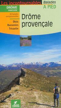 Drôme provençale : Drôme, Vaucluse, 20 balades exceptionnelles : Diois, Baronnies, Tricastin