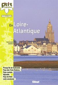 En Loire-Atlantique : presqu'île de Guérande, pays des Trois Rivières, Pays nantais, vignoble, pays de Retz...