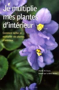 Je multiplie mes plantes d'intérieur  : comment tailler et multiplier vos plantes d'intérieur