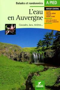L'eau en Auvergne : cascades, lacs, rivières... : Allier, Puy-de-Dôme, Cantal, Haute-Loire