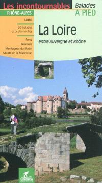 La Loire : entre Auvergne et Rhône : 20 balades exceptionnelles, Forez, Roannais, Montagnes du Matin, Monts de la Madeleine