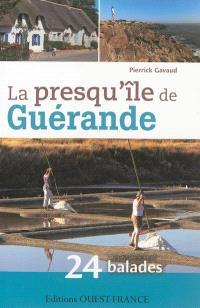La presqu'île de Guérande : 24 balades pour découvrir Guérande et ses environs