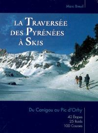 La traversée des Pyrénées à skis : du Canigou au pic d'Orhy : 42 étapes, 25 raids, 100 courses.