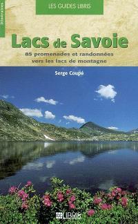 Lacs de Savoie : 85 promenades et randonnées vers les lacs de montagne