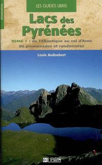 Lacs des Pyrénées. Volume 1, De l'Atlantique au val d'Aran : 86 promenades et randonnées