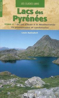 Lacs des Pyrénées. Volume 2, Du val d'Aran à la Méditerranée : 75 promenades et randonnées