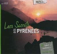 Lacs secrets des Pyrénées : 25 balades et randonnées