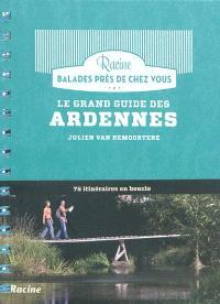 Le grand guide des Ardennes : 75 itinéraires en boucle